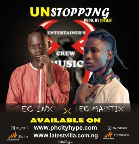 "MP3: EC Inx – ""Unstopping"" ft. EC Masstix"