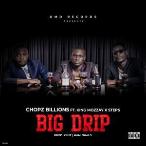 """MP3: Chopz Billions – """"Big Drip"""" Ft. King Mozzay × Steps"""