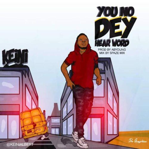 MP3: Keini – You No Dey Hear Word