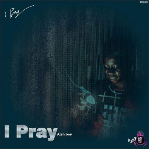 MP3: Ajay Boy – I Pray
