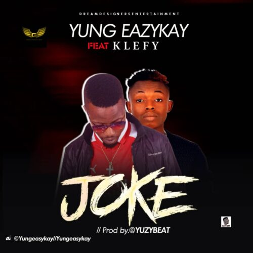 """MP3: Yung Eazykay – """"Joke"""" featuring KLEFY Eze"""