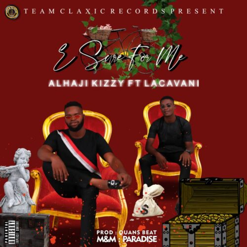 "MP3: Alhaji Kizzy – ""E Sure For Me"" FT. Lacavani"