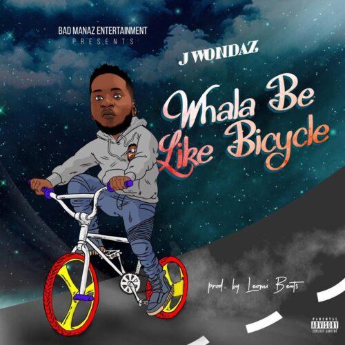 MP3: J Wondaz – Whala Be Like Bicycle
