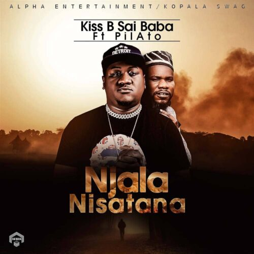 MP3: Kiss B Sai Baba ft. Pilato – Njala Nisatana