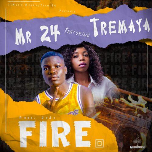 MP3: Mr 24 ft. Tremaya – Fire (Prod. By JeJe & Vue Smallz)