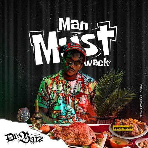 MP3: Dr. Barz – Man Must Wack