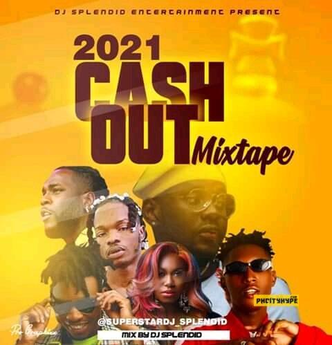 MP3: DjSplendid – Cash Out Mixtape (mixed by Djsplendid)