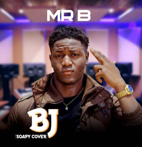 MP3: Mr B – BJ (Naira Marley – Soapy Cover)