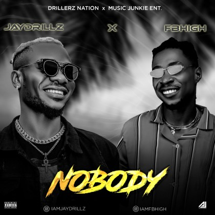"MP3: JayDrillz – ""Nobody"" ft. FBHigh"