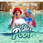 Y Celeb ft. Mish Tyga – Big Pool