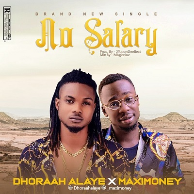 "MP3: Dhoraah Alaye – ""No Salary"" MaxiMoney"