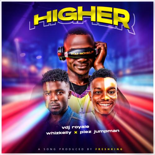 "MP3: VDJ Royale – ""Higher"" featuring Plez-Jumpman & Whizkelly"