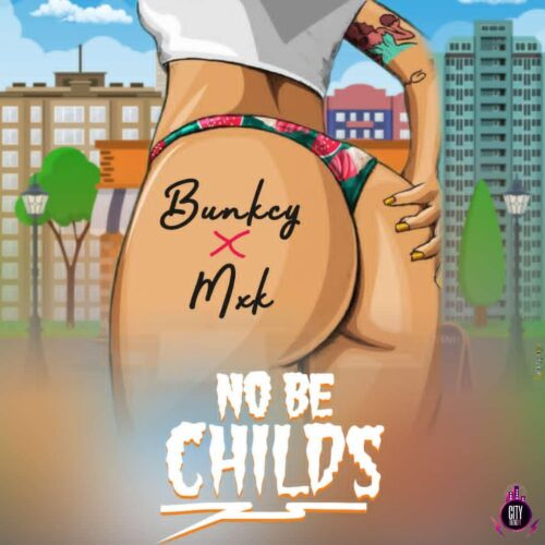 """MP3: Bunkcy – """"No Be Childs"""" featuring MXK"""